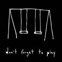 DONT FORGET TO PLAY design copy